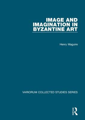 Image and Imagination in Byzantine Art - Maguire, Henry