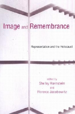 Image and Remembrance: Representation and the Holocaust - Hornstein, Shelley (Editor), and Jacobowitz, Florence (Editor)