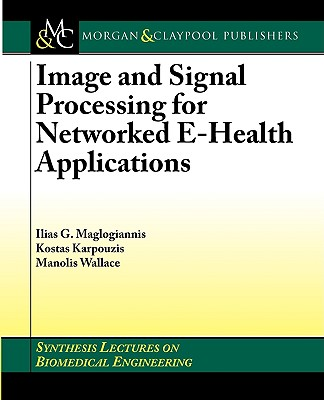 Image and Signal Processing for Networked Ehealth Applications - Maglogiannis, Ilias G, and Karpouzis, Kostas, and Wallace, Manolis