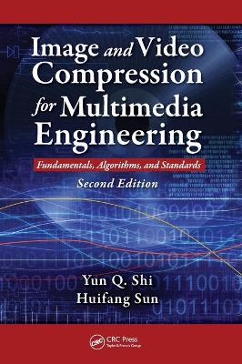 Image and Video Compression for Multimedia Engineering: Fundamentals, Algorithms, and Standards - Shi, Yun Q, and Sun, Huifang