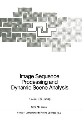 Image Sequence Processing and Dynamic Scene Analysis - Huang, T S (Editor)