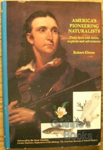 America's Pioneering Naturalists: Their Lives and Times, Exploits and Adventures