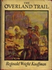 The Overland Trail: a Tale of '49 [Hardcover] By Kauffman, Reginald Wright