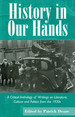 History in Our Hands: a Critical Anthology of Writings on Literature, Culture and Politics From the 1930s