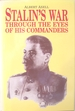 Stalin's War Through the Eyes of His Commanders: Through the Eyes of His Commanders