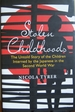 Stolen Childhoods: the Untold Stories of the Children Interned By the Japanese in the Second World War