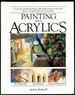 Painting With Acrylics: 27 Acrylics Painting Projects, Illustrated Step-By-Step With Advice on Materials and Techniques