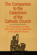 The companion to the Catechism of the Catholic Church: a compendium of texts referred to in the catechism of the catholic church