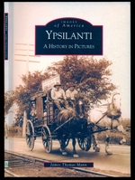 Ypsilanti: a History in Pictures-Images of America