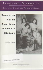 Teaching Asian American Women's History (Teaching Diversity Series: People of Color and Women of Color)