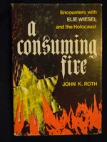 A Consuming Fire: Encounters with Elie Wiesel and the Holocaust