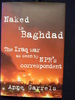 Naked in Baghdad: The Iraq War as Seen by NPR's Correspondent