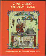 The Tudor Remedy Book: Curious Cures for Common Complaints