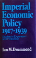 Imperial Economic Policy, 1917-1939: Studies in Expansion and Protection