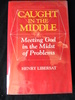 Caught in the Middle: Meeting God in the Midst of Problems