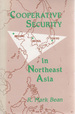 Cooperative Security in Northeast Asia: A China Japan South Korea Coalition Approach