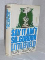 Say It Ain't So, Gordon Littlefield: a Novel