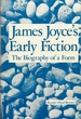 James Joyce's Early Fiction: The Biography of a Form