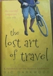 The Lost Art of Travel: a Handbook for the Modern Adventurer