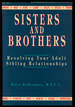 Sisters and Brothers: Resolving Your Adult Sibling Relationships