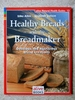 Healthy Breads With the Breadmaker: Delicious and Nutritious Bread Creations