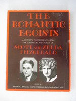 The Romantic Egoists/a Pictorial Autobiography From the Scrapbooks and Albums of Scott and Zelda Fitzgerald