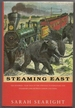 Steaming East: the Hundred-Year Saga of the Struggle to Forge Rail and Steamship Links Between Europe and India