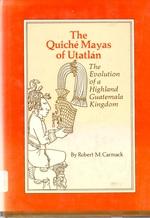 The Quiche Mayas of Utatlan the Evolution of a Highland Guatemala Kingdom