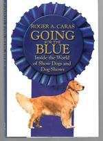 Going for the Blue ( Inside the World of Show Dogs and Dog Shows )