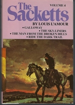 The Sackett Novels of Louis L'Amour Volume IV [4}: Gallloway; the Sky-Liners; the Man From the Broken Hills; Ride the Dark Trail