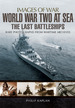 World War Two at Sea: the Last Battleships (Images of War)