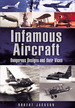 Infamous Aircraft: Dangerous Designs and Their Vices (Images of War)