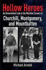 Hollow Heroes: an Unvarnished Look at the Wartime Careers of Churchill, Montgomery and Mountbatten