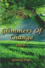 Glimmers of Change 1866: Book #7 in the Bregdan Chrinicles