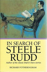 In Search of Steele Rudd: Author of the Classic Dad & Dave Stories