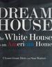 Dream House the White House as an American Home