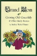 Grand Mom: Growing Old Gracefully & Other Likely Stories