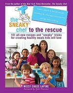 """Sneaky Chef to the Rescue: 101 All-New Recipes and """"Sneaky"""" Tricks for Creating Healthy Meals Kids Will Love, the"""