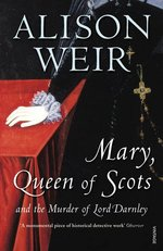 Mary Queen of Scots: And the Murder of Lord Darnley