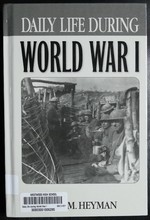"""Daily Life During World War I: (the Greenwood Press """"Daily Life Through History"""" Series)"""