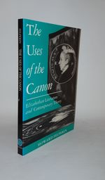 The Uses of the Canon Elizabethan Literature and Contemporary Theory