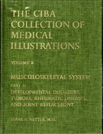 The Ciba Collection of Medical Illustrations Volume 8 Musculoskeletal System: Developmental Disorders, Tumors, Rheumatic Diseases, and Joint Replacement