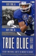 True Blue-the Dicky Lyons Football Legacy