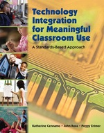 Technology Integration for Meaningful Classroom Use: a Standards-Based Approach, 1e