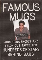 Famous Mugs: Arresting Photos and Felonious Facts for Hundreds of Stars Behind Bars