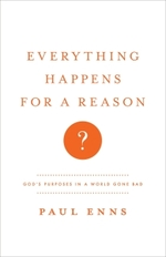 Everything Happens for a Reason? : God's Purposes in a World Gone Bad