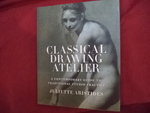 Classical Drawing Atelier. a Contemporary Guide to Traditional Studio Practice