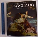 Jean-Honore Fragonard, Life and Work: Complete Catalogue of the Oil Paintings