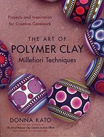 Art of Polymer Clay Millefiori Techniques: Projects and Inspiration for Creative Canework
