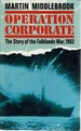 Operation Corporate: the Story of the Falklands War. 1982